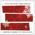 FOR UNTO US:CHRISTMAS WORSHIP - BALOCHE, PAUL - 000768708026