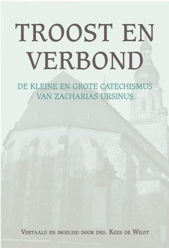TROOST EN VERBOND - URSINUS, ZACHARIAS - 9789402904819