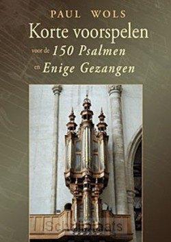 KORTE VOORSPELEN VOOR DE 150 PSALMEN - WOLS, PAUL - 331070