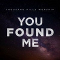 YOU FOUND ME - THOUSAND HILLS INT.CHURCH - 5061121413365
