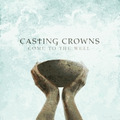 COME TO THE WELL - CASTING CROWNS - 602341016223