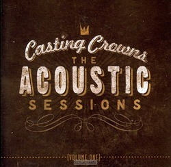 THE ACOUSTIC SESSIONS (CD) - CASTING CROWNS - 602341017824