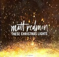 THESE CHRISTMAS LIGHTS - REDMAN, MATT - 602547893598