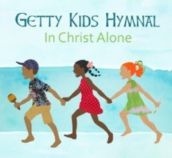 IN CHRIST ALONE - GETTY KIDS HYMNAL - 000768687222