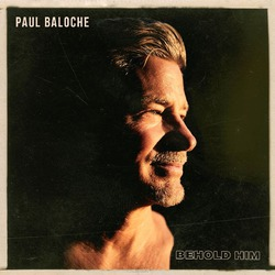 BEHOLD HIM - BALOCHE, PAUL - 000768728222