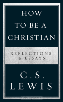 HOW TO BE A CHRISTIAN - LEWIS, C.S. - 9780008307158