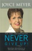 NEVER GIVE UP! - MEYER, JOYCE - 9780446564014