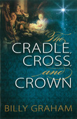 THE CRADLE, CROSS, AND CROWN - GRAHAM, BILLY - 9780529104984