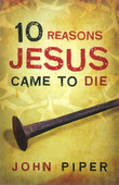 10 REASONS JESUS CAME TO DIE (SET 25 EX) - PIPER, JOHN - 9781682160022