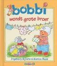 Bobbi wordt grote broer - Bijlsma, Ingeborg; Maas, Monica - 9789020684117