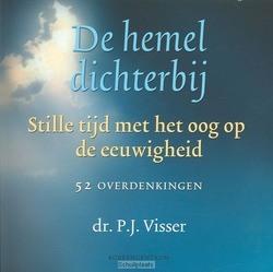 DE HEMEL DICHTERBIJ - VISSER, P.J. - 9789023922964