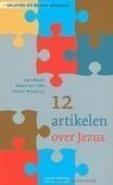 12 ARTIKELEN OVER JEZUS - PLAISIER, ARJAN / SLOT, EDWARD VAN 'T / - 9789023926757