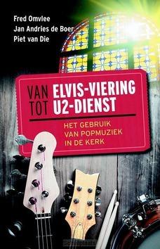 VAN ELVIS-VIERING TOT U2-DIENST - OMVLEE, BOER, DIE - 9789023955245