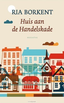 HUIS AAN DE HANDELSKADE - BORKENT, RIA - 9789023955283