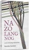 NA ZO LANG NOG - DANKERS, HENRIKE - 9789023956716