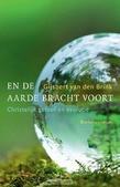 EN DE AARDE BRACHT VOORT - BRINK, GIJSBERT VAN DEN - 9789023971535