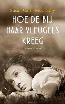 HOE DE BIJ HAAR VLEUGELS KREEG - MCCARTHY, SUSAN CAROL - 9789023977070