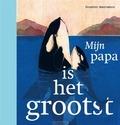 MIJN PAPA IS HET GROOTST - BOERENDANS, HENRIETTE - 9789025771287