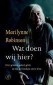 WAT DOEN WIJ HIER? - ROBINSON, MARILYNNE - 9789029524407