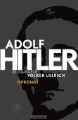 Adolf Hitler. Opkomst / 1 De jaren van o - Ullrich, Volker - 9789029589536