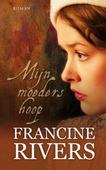 Mijn moeders hoop - Rivers, Francine - 9789029719001