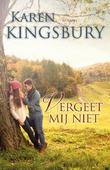 VERGEET MIJ NIET - KINGSBURY, KAREN - 9789029723732
