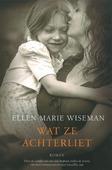 WAT ZE ACHTERLIET - WISEMAN, ELLEN MARIE - 9789029725309