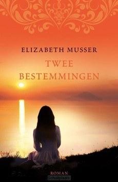 TWEE BESTEMMINGEN - MUSSER, ELIZABETH - 9789029725446