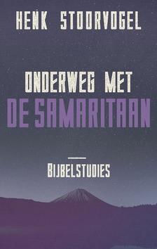 ONDERWEG MET DE SAMARITAAN - STOORVOGEL, HENK - 9789029726146