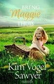 BRENG MAGGIE THUIS - VOGEL SAWYER, KIM - 9789029727211