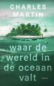 WAAR DE WERELD IN DE OCEAAN VALT - MARTIN, CHARLES - 9789029729888