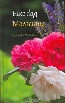 ELKE DAG MOEDERDAG - UITSLAG, A.C. - 9789033124617