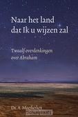 NAAR HET LAND DAT IK U WIJZEN ZAL - MOERKERKEN, A. - 9789033129414