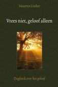 VREES NIET,GELOOF ALLEEN - LUTHER, MAARTEN - 9789033130199