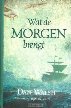 WAT DE MORGEN BRENGT - WALSH, DAN - 9789033631054