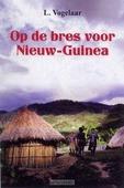 OP DE BRES VOOR NIEUW-GUINEA - VOGELAAR, L. - 9789033634604