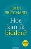 HOE KAN IK BIDDEN? - PRITCHARD, JOHN - 9789033801563