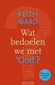 WAT BEDOELEN WE MET 'GOD'? - WARD, KEITH - 9789033801570