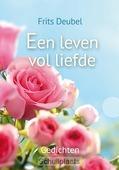 EEN LEVEN VOL LIEFDE - DEUBEL, FRITS - 9789033824777