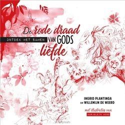 DE RODE DRAAD VAN GODS LIEFDE - PLANTINGA, INGRID; WEERD, WILLEMIJN DE - 9789033835315