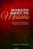 MORGEN KOMT DE MESSIAS - TROOST, ANDRÉ - 9789033884221