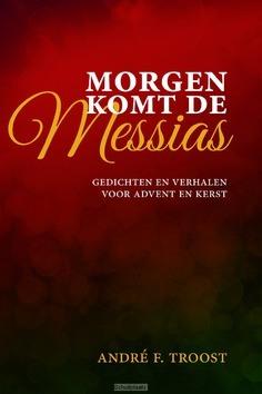 MORGEN KOMT DE MESSIAS - TROOST, ANDRÉ - 9789033884221