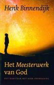 HET MEESTERWERK VAN GOD - BINNENDIJK, HENK - 9789043528313