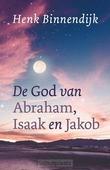DE GOD VAN ABRAHAM, ISAAK EN JAKOB - BINNENDIJK, HENK - 9789043530590