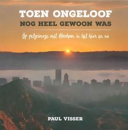 TOEN ONGELOOF NOG HEEL GEWOON WAS - VISSER, PAUL - 9789043532877