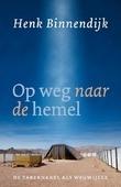 OP WEG NAAR DE HEMEL - BINNENDIJK, HENK - 9789043535106