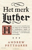 HET MERK LUTHER - PETTEGREE, ANDREW - 9789045031644