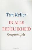 IN ALLE REDELIJKHEID GESPREKSGIDS - KELLER, TIM - 9789051944624