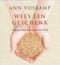 WEES EEN GESCHENK - VOSKAMP, ANN - 9789051945584