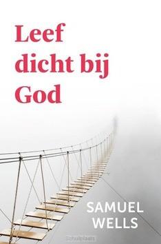 LEEF DICHT BIJ GOD - WELLS, SAMUEL - 9789051945768